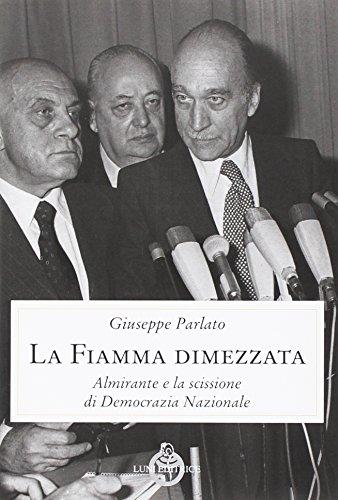La fiamma dimezzata. Almirante e la scissione di Democrazia Nazionale (Contemporanea) por Giuseppe Parlato