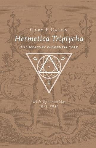 Hermetica Triptycha: The Mercury Elemental Year, with Ephemerides 1925-2050