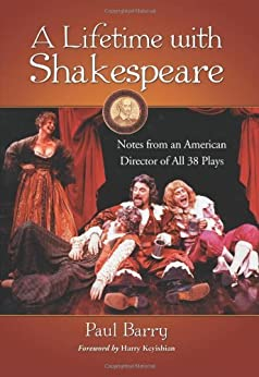 A Lifetime with Shakespeare: Notes from an American Director of All 38 Plays by [Barry, Paul, Foreword by Harry Keyishian]