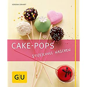 Cake-Pops – Sti(e)lvoll naschen: Einfache Rezepte für Kuchen-Lollis, witzige Deko-Ideen und die besten Gelingtipps (GU Just cooking)