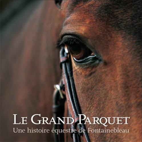 Le Grand Parquet, une histoire équestre de Fontainebleau par Sarah Berrier et Christophe Brunet