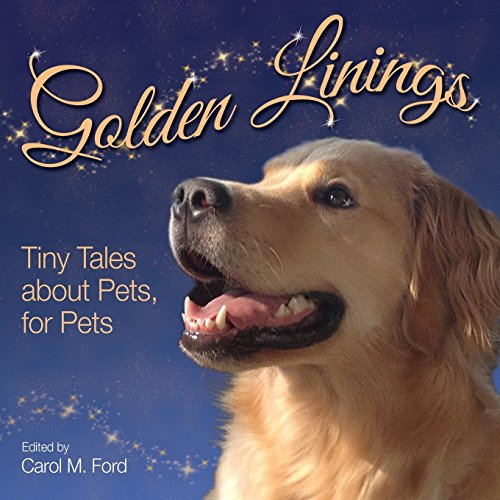 Golden Linings: Tiny Tales About Pets for Pets (Tiny Love Animal Friends)