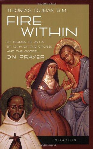 Fire Within: St. Teresa of Avila, St. John of the Cross, and the Gospel-On Prayer: Teresa of Avila, John of the Cross and the Gospel - On Prayer por Thomas DuBay