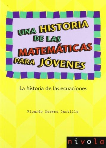 Una historia de las matemáticas para jóvenes. La historia de las ecuaciones por Ricardo Moreno Castillo