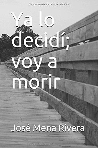 Ya lo decidí; voy a morir por José Julián Mena Rivera