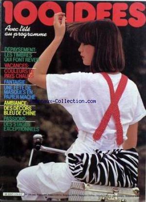 100 IDEES [No 104] du 01/06/1982 - DEPAYSEMENT - LES TIMBRES QUI FONT REVR. VACANCES - COULEURS DE PAYS CHAUDS. FANTAISIE - UNE FETE DE MASQUES EN PAPIER MACHE. DES DECORS BLEU DE CHINE. DES STAGES EXCEPTIONNELS. par Collectif