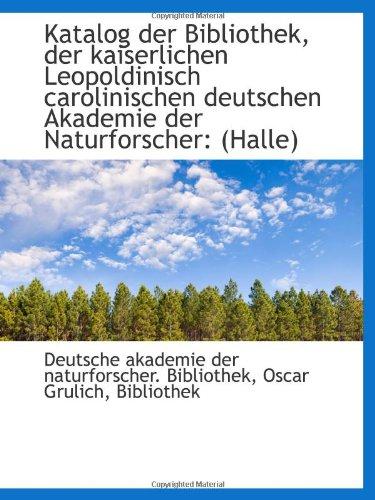 Naturforscher Bibliothek (Katalog der Bibliothek, der kaiserlichen Leopoldinisch carolinischen deutschen Akademie der Naturfor)
