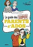Le guide des super parents, d'ados | Franc, Caroline (1971-....). Auteur