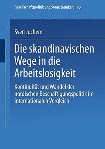 Die skandinavischen Wege in die Arbeitslosigkeit: Kontinuität Und Wandel Der Nordischen Beschäftigungspolitik Im Internationalen Vergleich (Gesellschaftspolitik Und Staatstätigkeit) (German Edition)