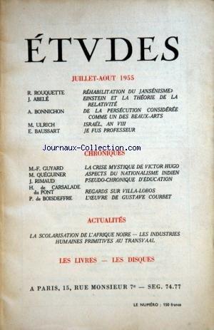 ETUDES du 01/07/1955 - REHABILITATION DU JANSENISME PAR ROUQUETTE -EINSTEIN ET LA THEORIE DE LA RELATIVITE PAR ABELE -DE LA PERSECUTION CONSIDEREE COMME UN DES BEAUX-ARTS PAR BONNICHON -ISRAEL AN VIII PAR ULRICH -JE FUS PROFESSEUR PAR BAUSSART -CHRONIQUES DE GUYARD - QUEGUINER - RIMAUD - DE CARSALADE ET DU PONT - DE BOISDEFFRE ET L'OEUVRE DE COURBET