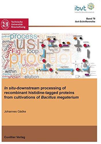 In situ-downstream processing of recombinant histidine-tagged proteins from cultivations of Bacillus megaterium (Schriftenreihe des Institutes für ... der Technischen Universität Braunschweig)