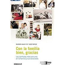 Con la familia bien, gracias: Los conflictos más comunes en la familia y sus soluciones (AUTOAYUDA)