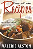 Pressure Cooker Recipes: Pressure Cooker Cookbook of Delicious, Fast, Healthy and Easy Recipes