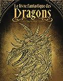 Le livre fantastique des dragons: Livre de coloriage pour adultes et enfants (fantasy, meditation)