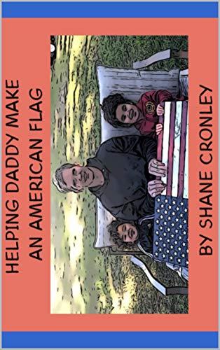 Helping my Daddy make an American Flag (English Edition)