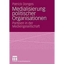 Medialisierung politischer Organisationen: Parteien in der Mediengesellschaft (German Edition)