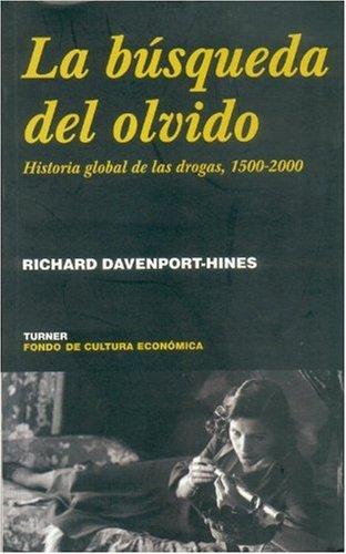 La busqueda del olvido. Historia global de las drogas, 1500-2000 por Richard Davenport Hines