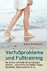 Vorfußprobleme und Fußtraining: Die Zehen und Füße durch Übungen stärken - beste Hilfe bei Hallux valgus, Spreizfuß, Hammerzehen & Co.