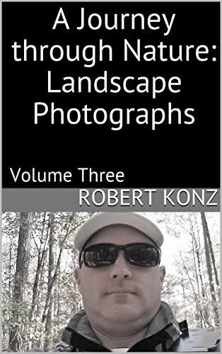 A Journey through Nature:  Landscape Photographs: Volume Three (English Edition)