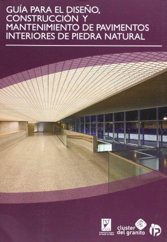 Guía para el diseño, construcción y mantenimiento de pavimentos interiores de piedra natural (Soluciones con piedra) por Fundación Centro Tecnolóxico do Granito de Galicia