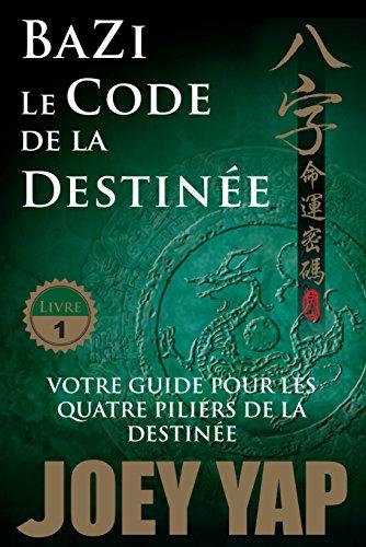 Le Code de la Destinée: Votre guide pour les quatre piliers de la destinée (BaZi t. 1) par Joey Yap