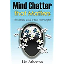 Mind Chatter That Matters: The Ultimate Guide to your Inner Conflict (English Edition)