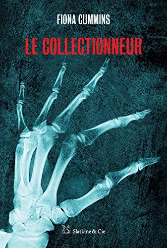 Le Collectionneur: Plongée dans les pensées d'un psychopathe par Fiona Cummins
