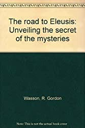 Road to Eleusis : Unveiling the Secret of the Mysteries by R. Gordon, HOFMANN, Albert; & RUCK, Carl. WASSON (1998-01-01)