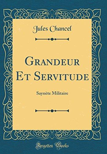 Grandeur Et Servitude: Saynte Militaire (Classic Reprint)