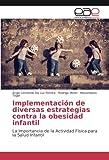 Implementación de diversas estrategias contra la obesidad infantil: La Importancia de la Actividad Física para la Salud Infantil