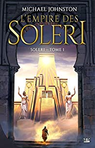 Soleri, tome 1 : L'Empire des Soleri par Michael Johnston