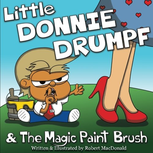 Magic Brush Inc (Little Donnie Drumpf & The Magic Paint Brush)
