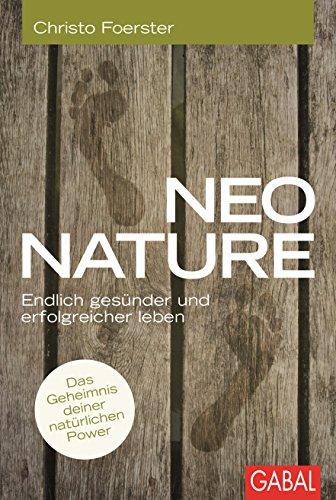 Neo Nature: Endlich gesünder und erfolgreicher leben (Dein Leben) - Naturen Leben Gesund