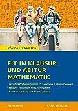 Fit in Klausur und Abitur – Mathematik 11.-12./13. Klasse: 72 Kurztests und 8 Übungsklausuren (Königs Lernhilfen)