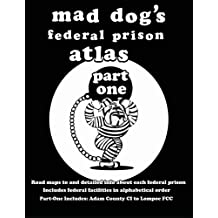 Mad Dog's Federal Prison Atlas Part One