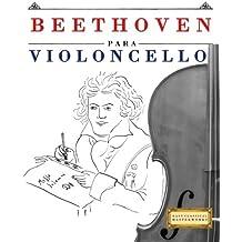 Beethoven para Violoncello: 10 Piezas Fáciles para Violoncello Libro para Principiantes