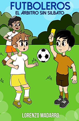 Futboleros 2 El árbitro sin silbato: A partir de 9 años por Lorenzo Madarro