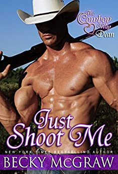 Just Shoot Me (Cowboy Way Book 2) by [McGraw, Becky]