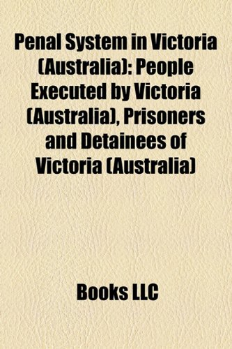Penal System in Victoria (Australia): People Executed by Victoria (Australia), Prisoners and Detainees of Victoria (Australia)