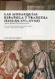 Las monarquías española y francesa (siglos XVI-XVIII): ¿Dos modelos políticos? (Collection de la Casa de Velázquez)