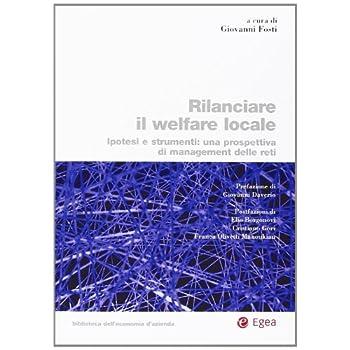 Rilanciare Il Welfare Locale. Ipotesi E Strumenti: Una Prospettiva Di Management Delle Reti