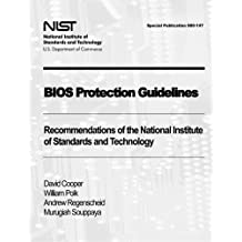 BIOS Protection Guidelines: Recommendations of the National Institute of Standards and Technology (Special Publication 800-147)