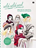 wild wild wool  Hats, Scarves, Loops & Co. for beginners and experts!: 46 super cool crochet & knitting accessoires for girls & boys!