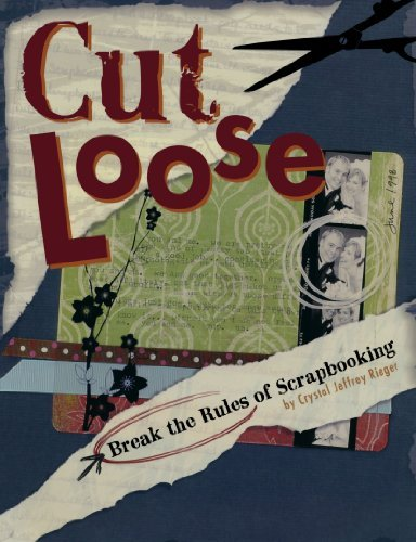 Cut Loose: Break The Rules Of Scrapbooking by Crystal Jeffrey Rieger (2008-07-10)