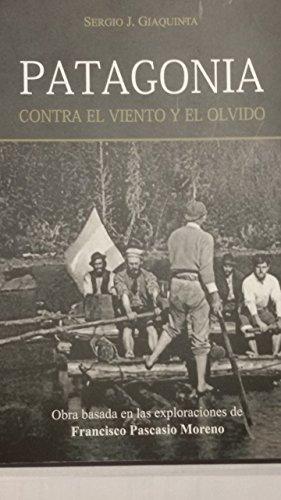 Patagonia contra el viento y el olvido. por Sergio Javier Giaquinta
