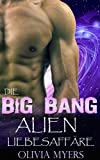 Science Fiction Liebesromane: The Big Bang Alien Liebesaffäre (Fantasy Frauenabenteuer)