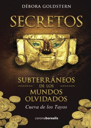 Secretos Subterráneos de los Mundos Olvidados. Cueva de los Tayos por Débora Goldstern