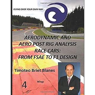 AERODYNAMIC AND AERO POST RIG ANALYSIS RACE CARS: FROM FSAE TO F1 DESIGN. WINGS 4 (AERODYNAMIC, CFD AND AERO POST RIG ANALYSIS RACE CARS)
