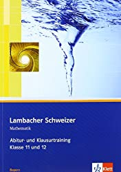 Lambacher Schweizer Mathematik Abitur- und Klausurtraining. Ausgabe Bayern: Arbeitsheft plus Lösungen Klassen 11/12 (Lambacher Schweizer Abitur- und Klausurtraining)