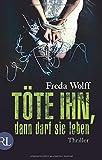 Töte ihn, dann darf sie leben: Thriller von Freda Wolff